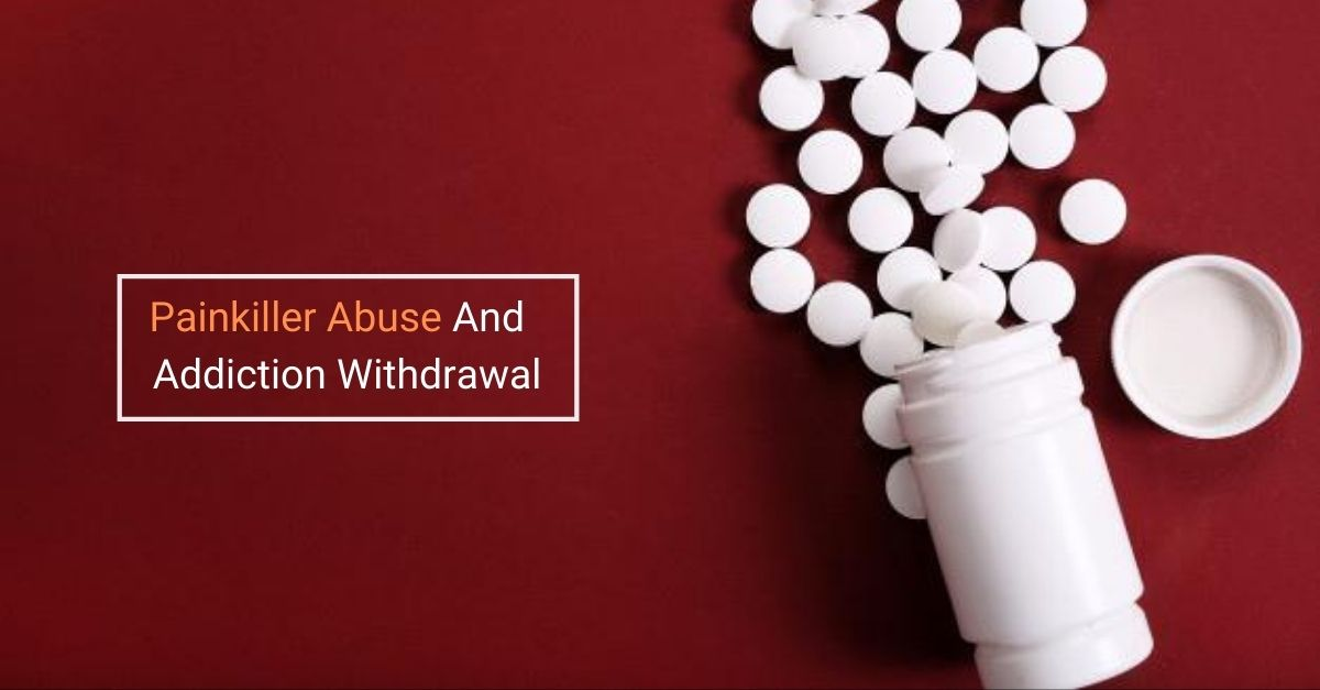 Painkiller Abuse and Addiction Withdrawal